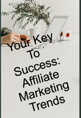 Your Key to Success:Affiliate Marketing Trends